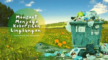 Inilah Manfaat Menjaga Kebersihan Lingkungan